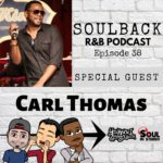 The SoulBack R&B Podcast: Episode 38 (featuring Carl Thomas)