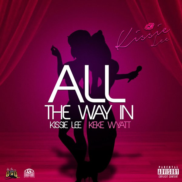 New Music: KeKe Wyatt & Kissie Lee – All The Way In