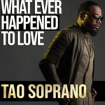 """Tao Soprano of Dru Hill Releases Debut Single """"What Ever Happened to Love"""""""