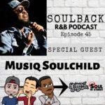 The SoulBack R&B Podcast: Episode 45 (featuring Musiq Soulchild)