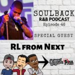 The SoulBack R&B Podcast: Episode 46 (featuring RL From Next)