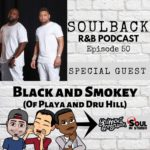 The SoulBack R&B Podcast: Episode 50 (featuring Black & Smoke of Playa and Dru Hill)
