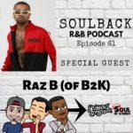 The SoulBack R&B Podcast: Episode 61 (featuring Raz B of B2K)