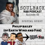 The SoulBack R&B Podcast: Episode 63 (Featuring Philip Bailey Of Earth, Wind And Fire)