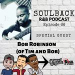 The SoulBack R&B Podcast: Episode 66 (featuring Bob Robinson of Tim & Bob)