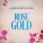 "Raheem DeVaughn Releases ""Rose Gold"" Video Starring Brave Williams"