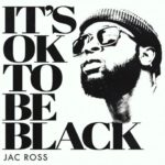 """Darkchild Protege Jac Ross Releases Powerful Single """"It's Ok To Be Black"""""""