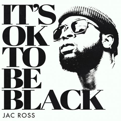 Jac Ross Its Ok to be Black