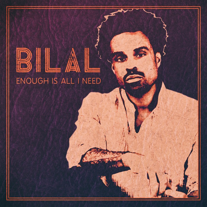Bilal Enough is All I Need