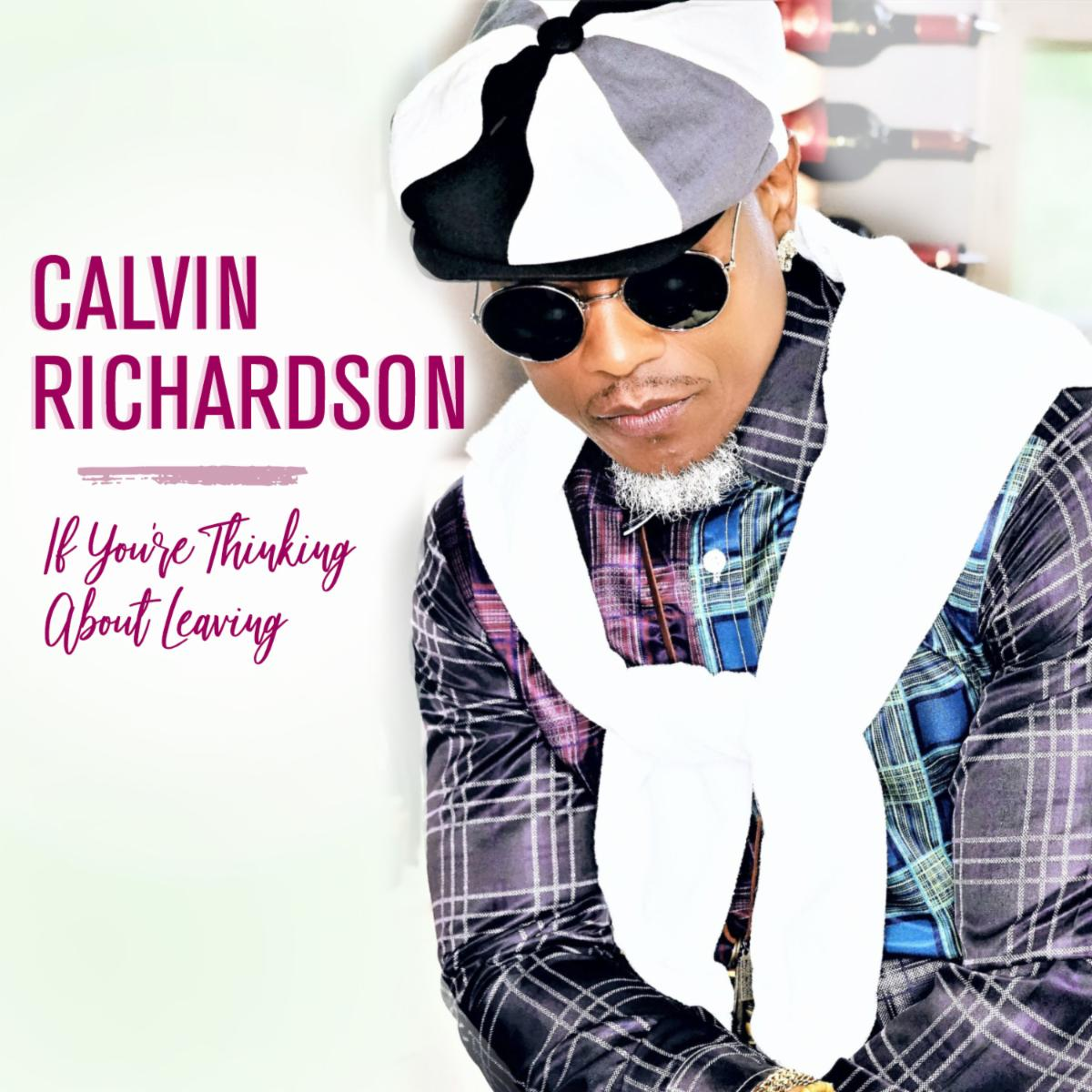 Calvin Richardson If Youre Thinking About Leaving