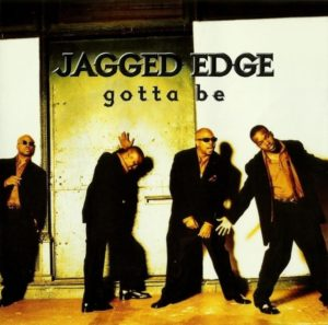 Jagged Edge Gotta Be