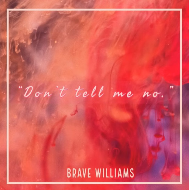 Brave Williams Dont Tell Me No
