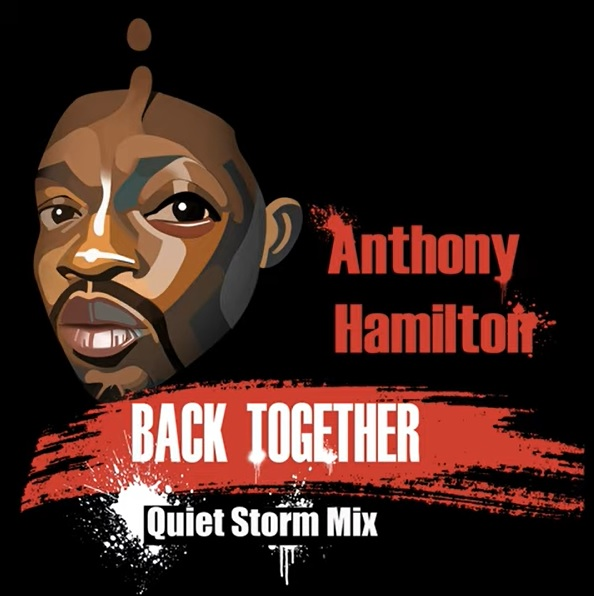 "Anthony Hamilton Releases Quiet Storm Mix of Current Single ""Back Together"""
