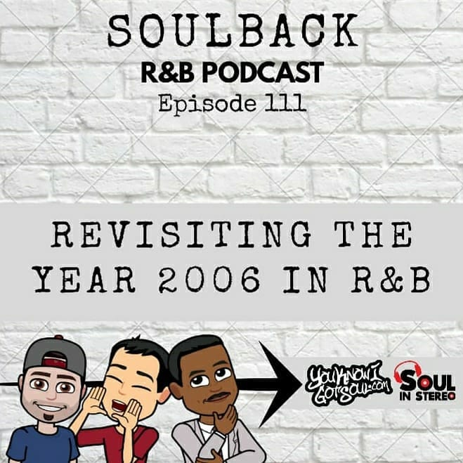 The SoulBack R&B Podcast: Episode 111 *Revisiting The Year 2006 In R&B*