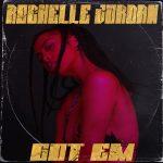 """Rochelle Jordan Returns With New Single """"Got Em"""""""