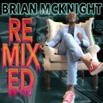 "Brian McKnight Shares Dance Remixes of Recent Hits on ""Remixed"" EP (Stream)"