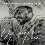 "Anthony Hamilton Releases Jermaine Dupri Produced Single ""You Made A Fool Of Me"""