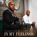 New Music: Dawkins & Dawkins - In My Feelings