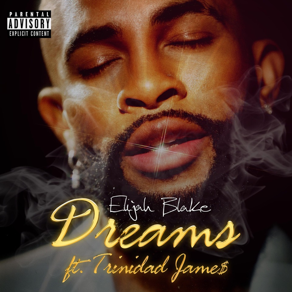New Music: Elijah Blake – Dreams (featuring Trinidad James)