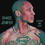 New Music: Shade Jenifer - Count Me Out (Produced by Troy Taylor)