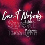 """Keith Sweat & Raheem DeVaughn Link Up For New Song """"Can't Nobody"""""""