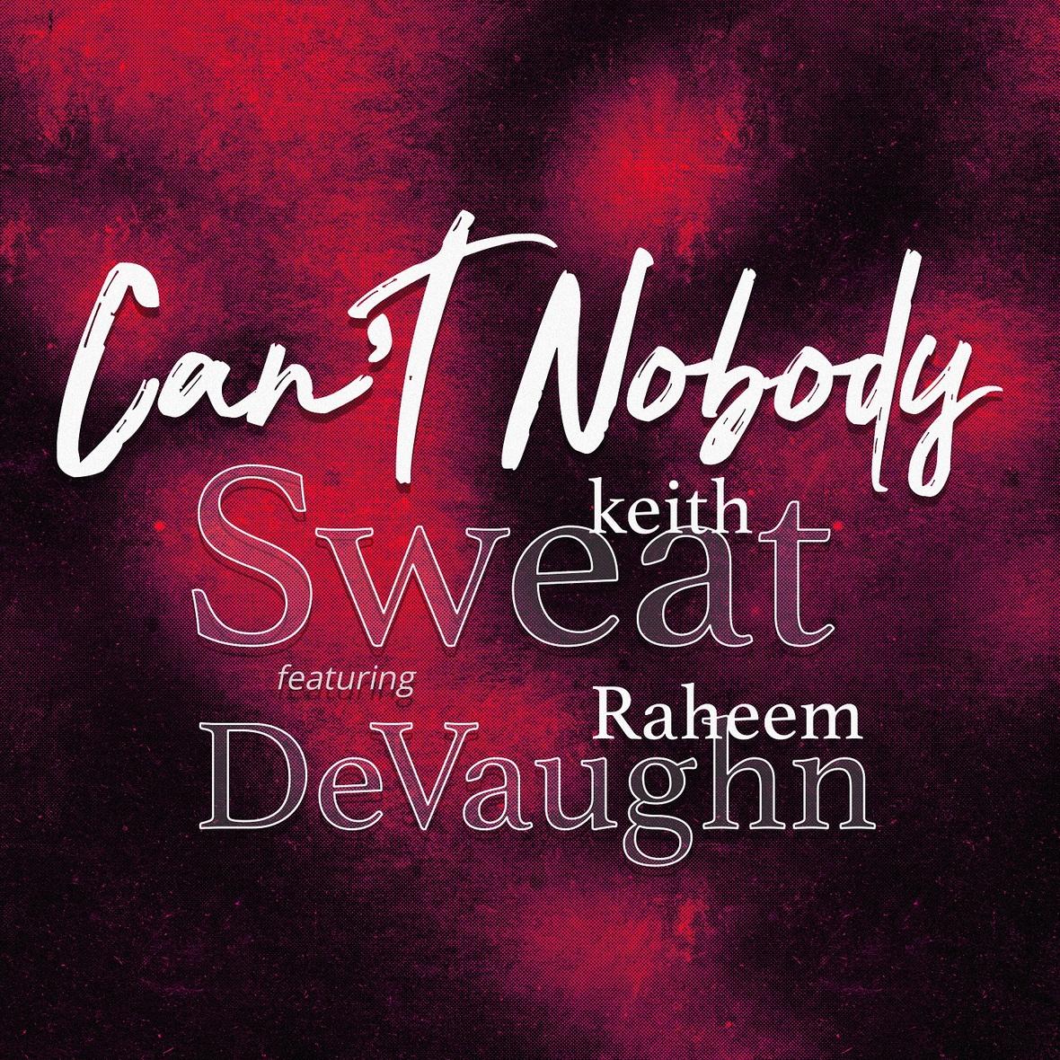 Keith Sweat Raheem DeVaughn Cant Nobody
