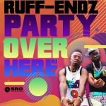 New Video: Ruff Endz - Party Over Here